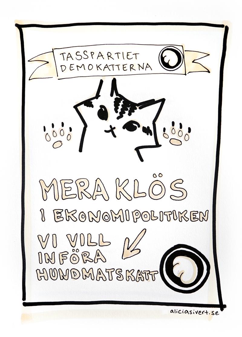 Tasspartiet Demokatterna - valet 2018 Mera klös i ekonomipolitiken vi vill införa hundmatskatt Katten Vifslan näringsminister valaffisch riksdagsval katt katter kattparti kattpartiet teckning illustration satir Alicia Sivertsson alicia sivert aliciasivert aliciasivert.se